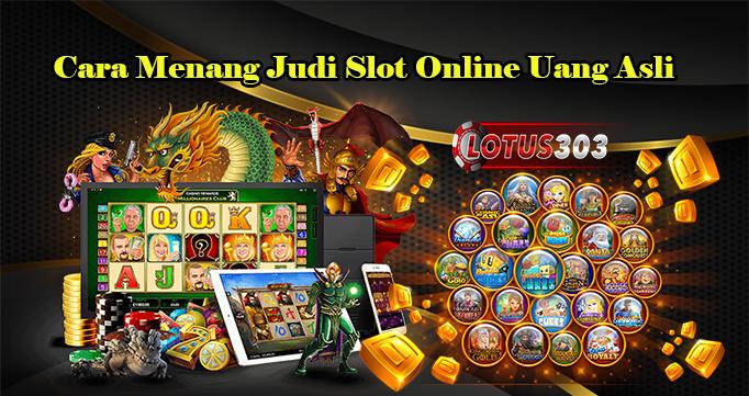Cara Menang Judi Slot Online Uang Asli